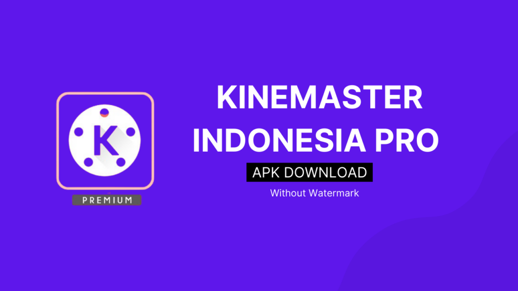 kinemaster pro indonesia apk download